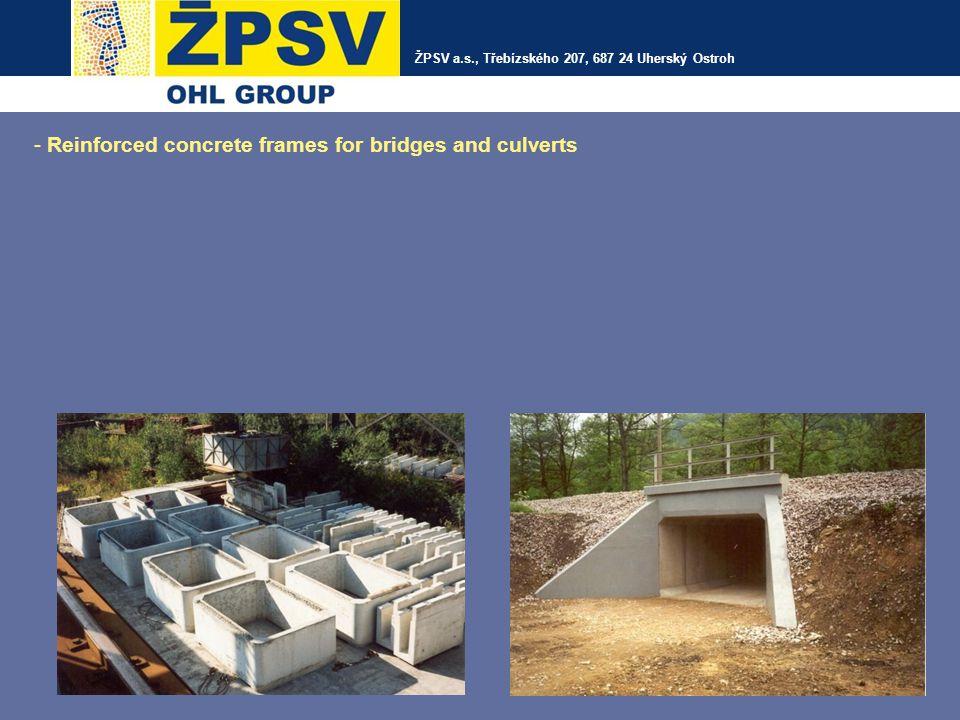 ŽPSV a.s., Třebízského 207, 687 24 Uherský Ostroh - Reinforced concrete frames for bridges and culverts