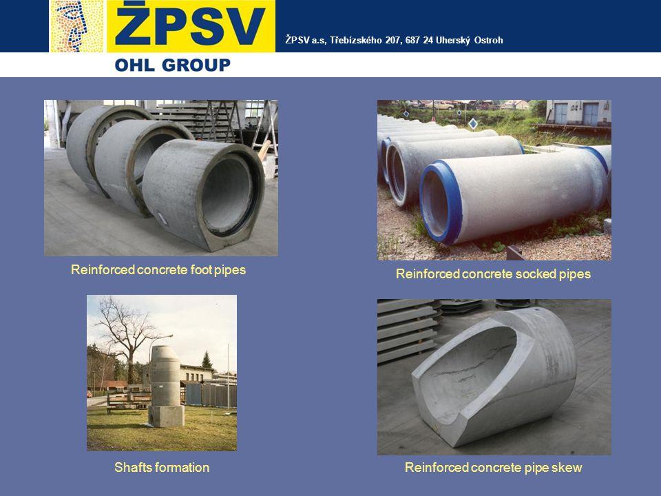 ŽPSV a.s, Třebízského 207, 687 24 Uherský Ostroh Reinforced concrete socked pipes Reinforced concrete foot pipes Reinforced concrete pipe skew Shafts formation