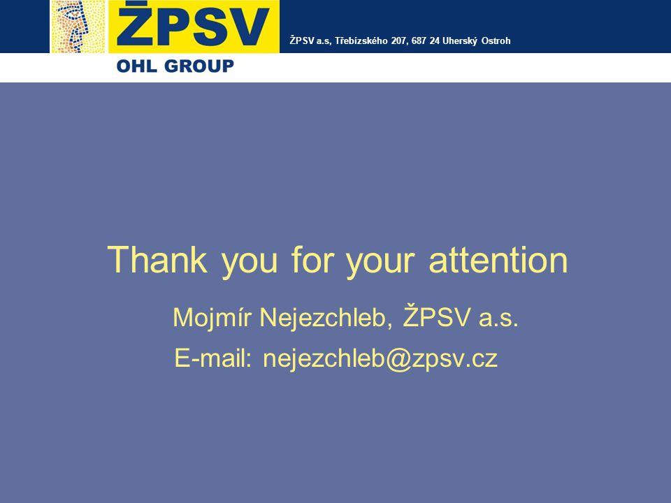 Thank you for your attention Mojmír Nejezchleb, ŽPSV a.s.