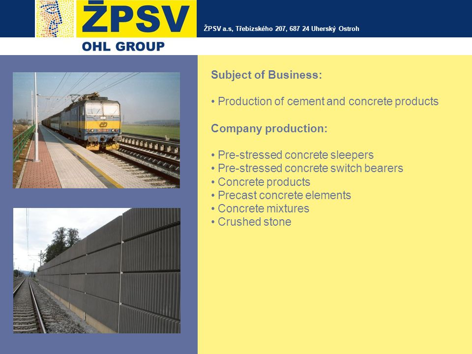 Subject of Business: Production of cement and concrete products Company production: Pre-stressed concrete sleepers Pre-stressed concrete switch bearer
