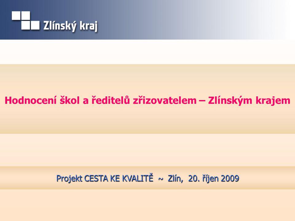 Hodnocení škol a ředitelů zřizovatelem – Zlínským krajem Projekt CESTA KE KVALITĚ ~ Zlín, 20. říjen 2009