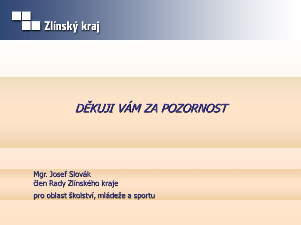 DĚKUJI VÁM ZA POZORNOST Mgr. Josef Slovák člen Rady Zlínského kraje pro oblast školství, mládeže a sportu