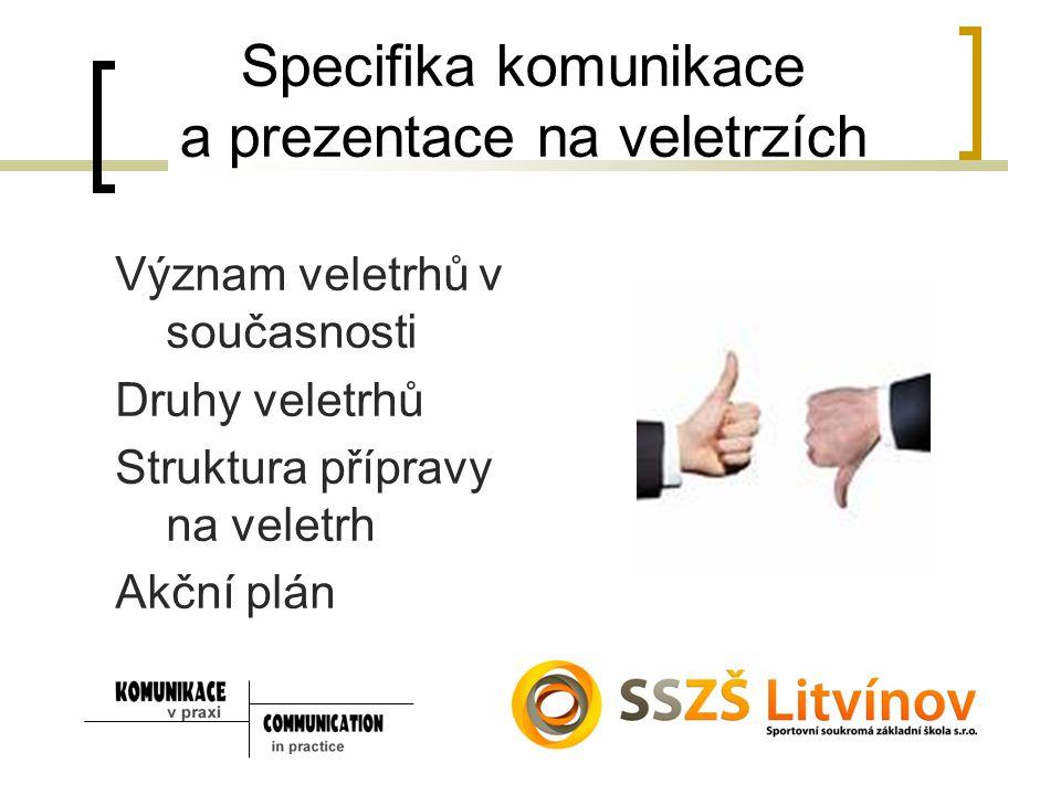 Specifika komunikace a prezentace na veletrzích Význam veletrhů v současnosti Druhy veletrhů Struktura přípravy na veletrh Akční plán