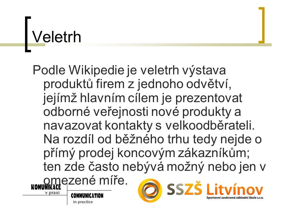 Veletrh Podle Wikipedie je veletrh výstava produktů firem z jednoho odvětví, jejímž hlavním cílem je prezentovat odborné veřejnosti nové produkty a na