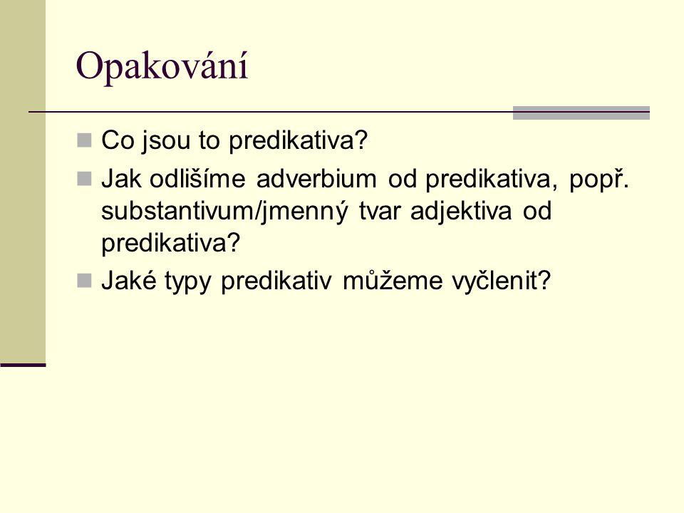Opakování Co jsou to predikativa.Jak odlišíme adverbium od predikativa, popř.