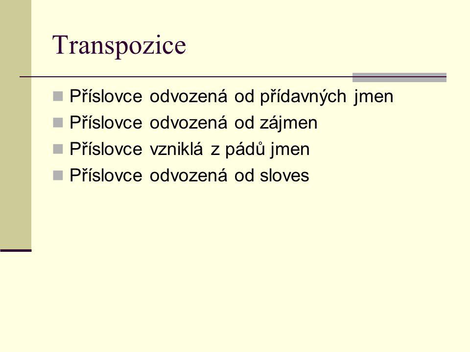 Transpozice Příslovce odvozená od přídavných jmen Příslovce odvozená od zájmen Příslovce vzniklá z pádů jmen Příslovce odvozená od sloves