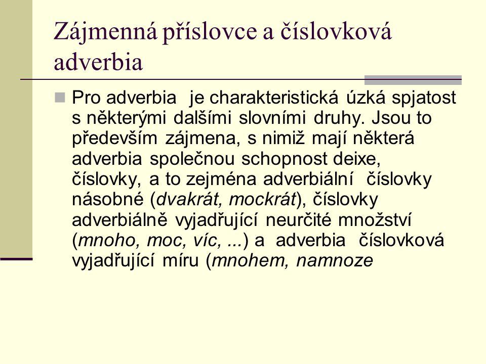 Zájmenná příslovce a číslovková adverbia Pro adverbia je charakteristická úzká spjatost s některými dalšími slovními druhy.