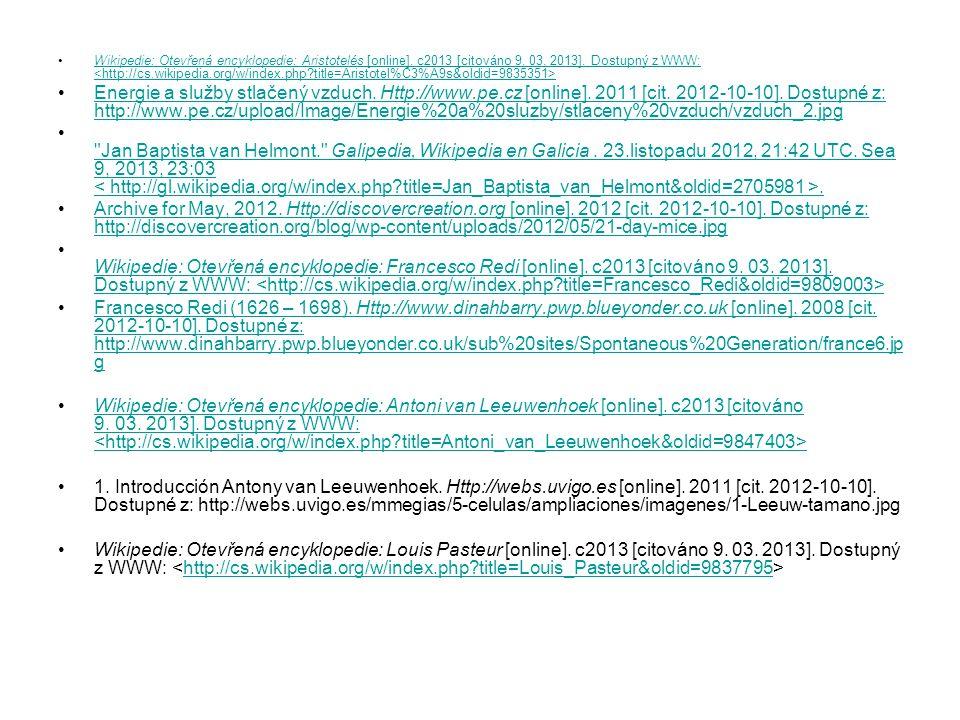 Wikipedie: Otevřená encyklopedie: Aristotelés [online]. c2013 [citováno 9. 03. 2013]. Dostupný z WWW: Wikipedie: Otevřená encyklopedie: Aristotelés [o