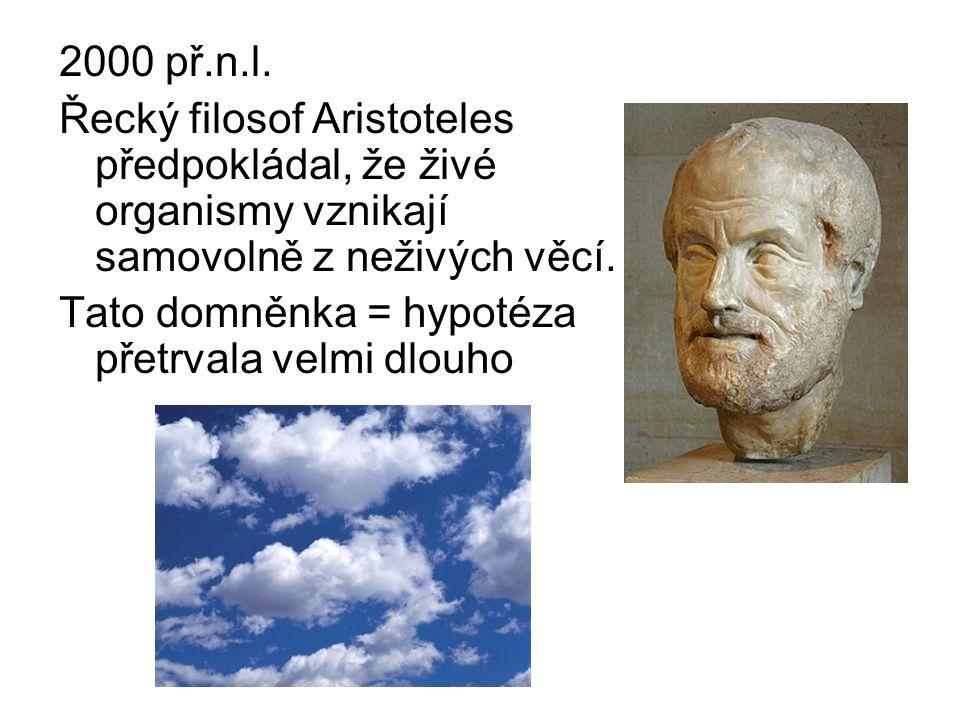 2000 př.n.l. Řecký filosof Aristoteles předpokládal, že živé organismy vznikají samovolně z neživých věcí. Tato domněnka = hypotéza přetrvala velmi dl