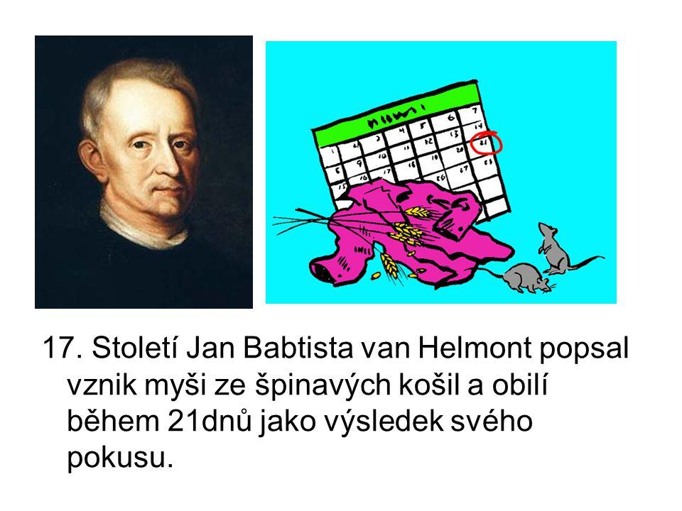 17. Století Jan Babtista van Helmont popsal vznik myši ze špinavých košil a obilí během 21dnů jako výsledek svého pokusu.