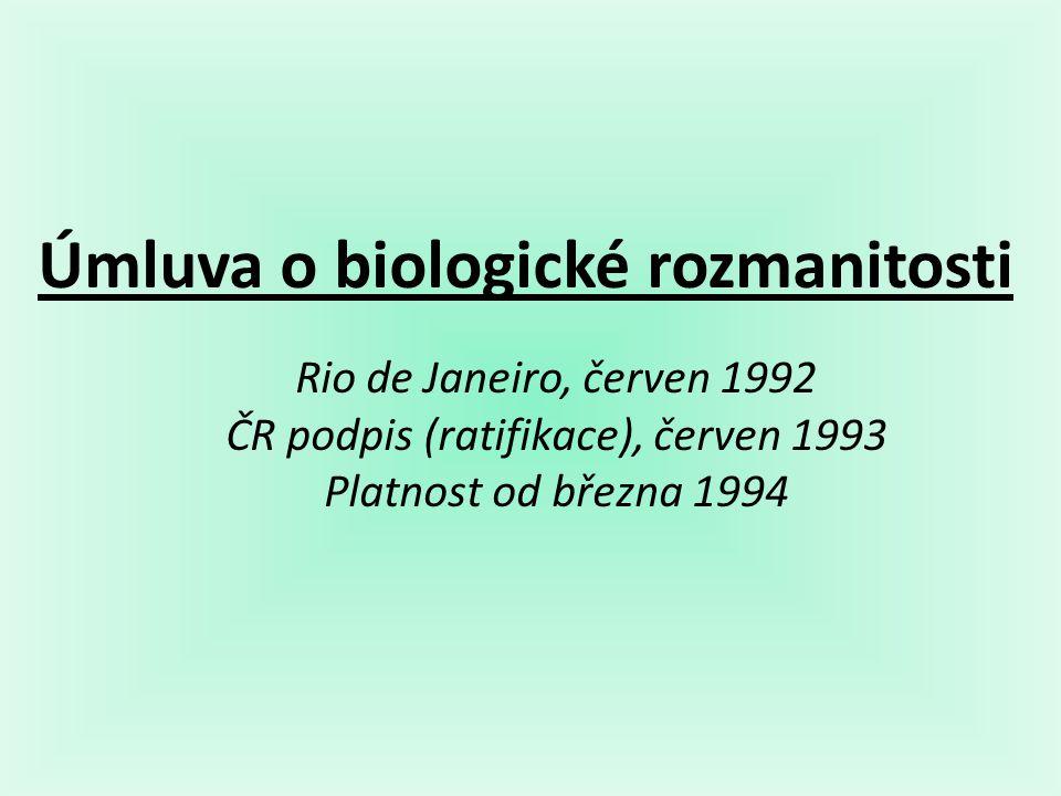 Úmluva o biologické rozmanitosti Rio de Janeiro, červen 1992 ČR podpis (ratifikace), červen 1993 Platnost od března 1994