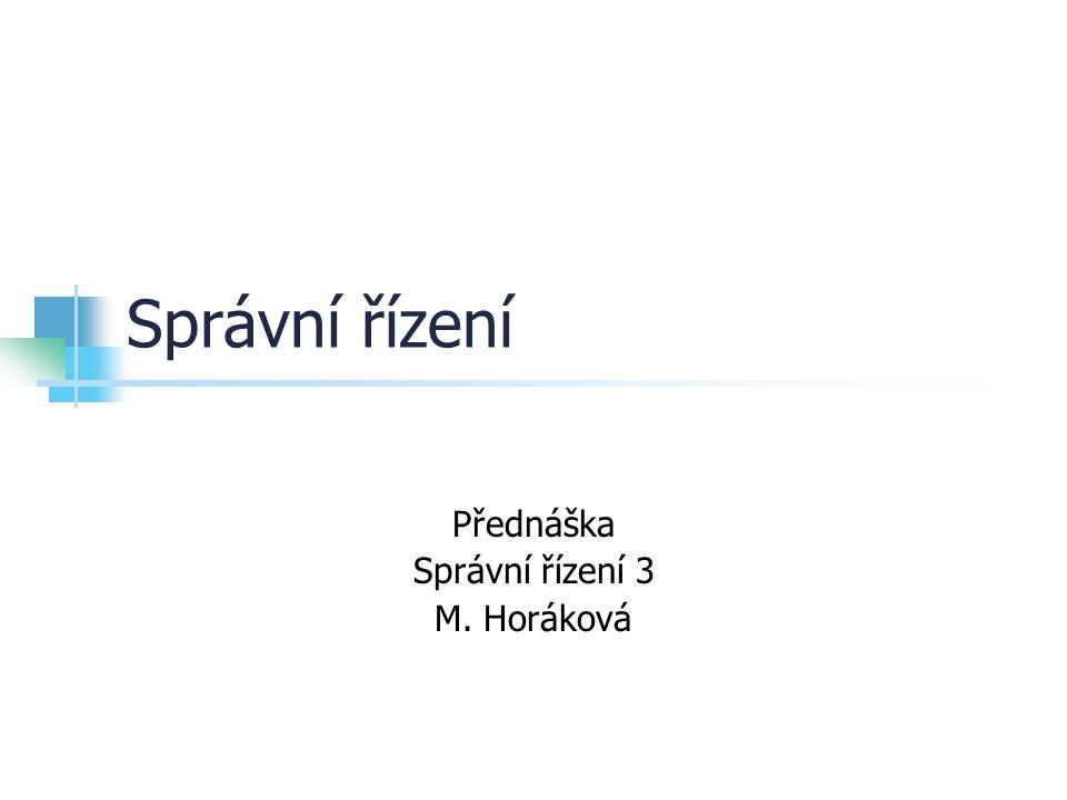 Správní řízení Přednáška Správní řízení 3 M. Horáková