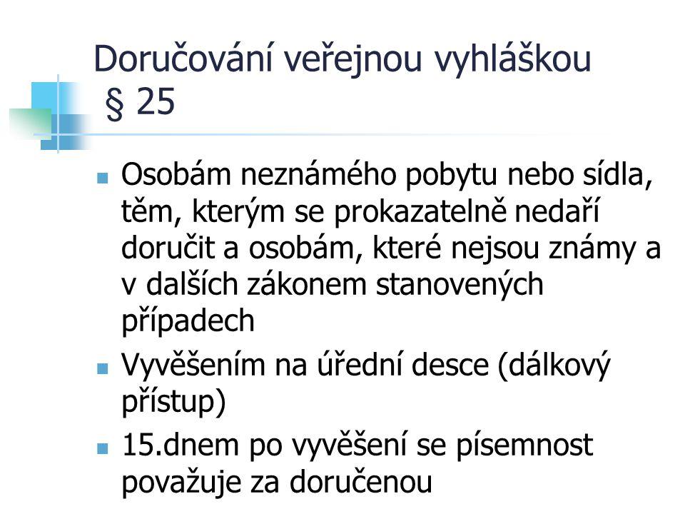 Doručování veřejnou vyhláškou § 25 Osobám neznámého pobytu nebo sídla, těm, kterým se prokazatelně nedaří doručit a osobám, které nejsou známy a v dal