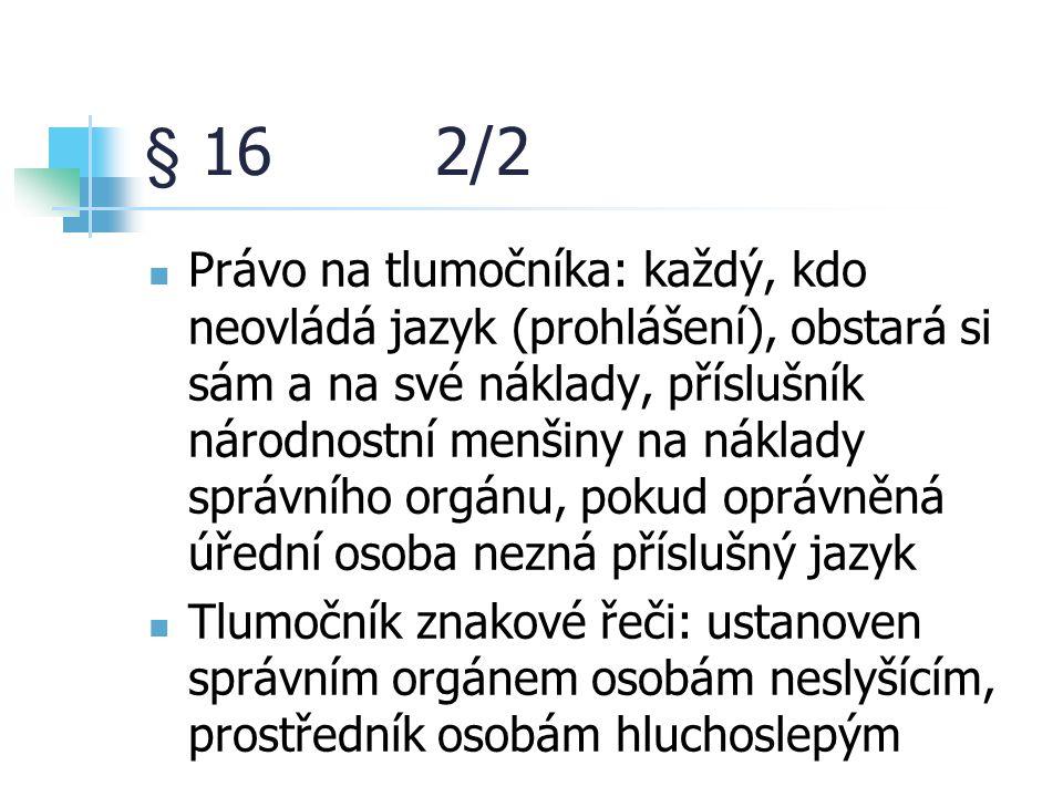 § 16 2/2 Právo na tlumočníka: každý, kdo neovládá jazyk (prohlášení), obstará si sám a na své náklady, příslušník národnostní menšiny na náklady správ