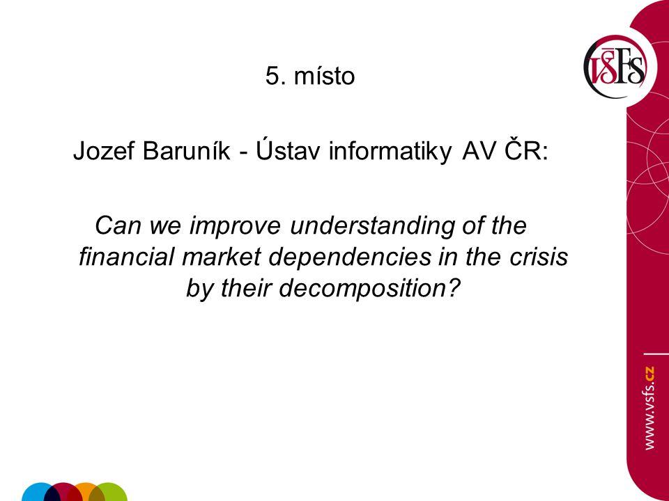 5. místo Jozef Baruník - Ústav informatiky AV ČR: Can we improve understanding of the financial market dependencies in the crisis by their decompositi