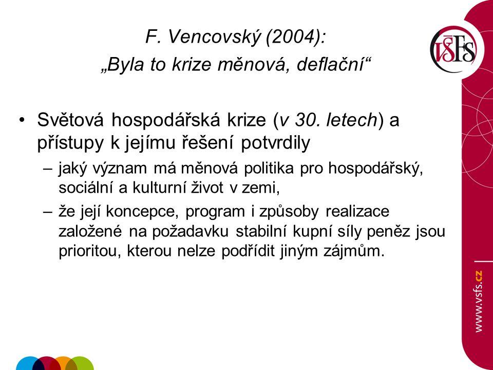 """F. Vencovský (2004): """"Byla to krize měnová, deflační Světová hospodářská krize (v 30."""