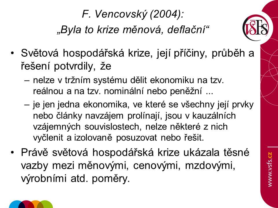 """F. Vencovský (2004): """"Byla to krize měnová, deflační"""" Světová hospodářská krize, její příčiny, průběh a řešení potvrdily, že –nelze v tržním systému d"""