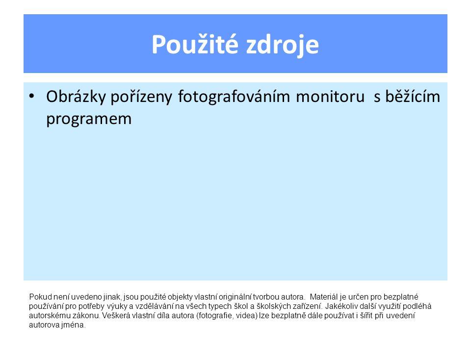 Použité zdroje Obrázky pořízeny fotografováním monitoru s běžícím programem Pokud není uvedeno jinak, jsou použité objekty vlastní originální tvorbou autora.