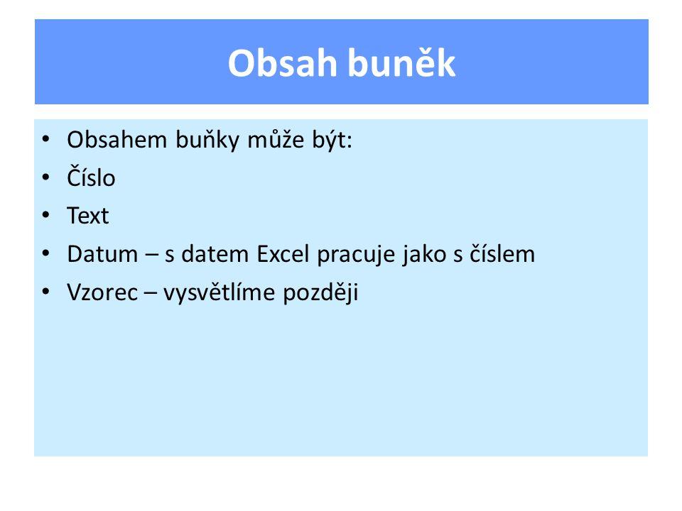 Obsahem buňky může být: Číslo Text Datum – s datem Excel pracuje jako s číslem Vzorec – vysvětlíme později Obsah buněk