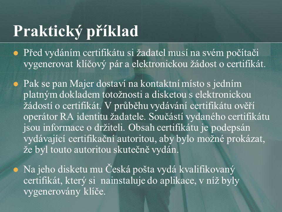 Praktický příklad Před vydáním certifikátu si žadatel musí na svém počítači vygenerovat klíčový pár a elektronickou žádost o certifikát.