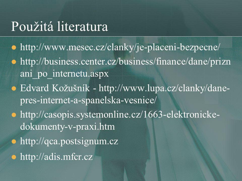 Použitá literatura http://www.mesec.cz/clanky/je-placeni-bezpecne/ http://business.center.cz/business/finance/dane/prizn ani_po_internetu.aspx Edvard Kožušník - http://www.lupa.cz/clanky/dane- pres-internet-a-spanelska-vesnice/ http://casopis.systemonline.cz/1663-elektronicke- dokumenty-v-praxi.htm http://qca.postsignum.cz http://adis.mfcr.cz