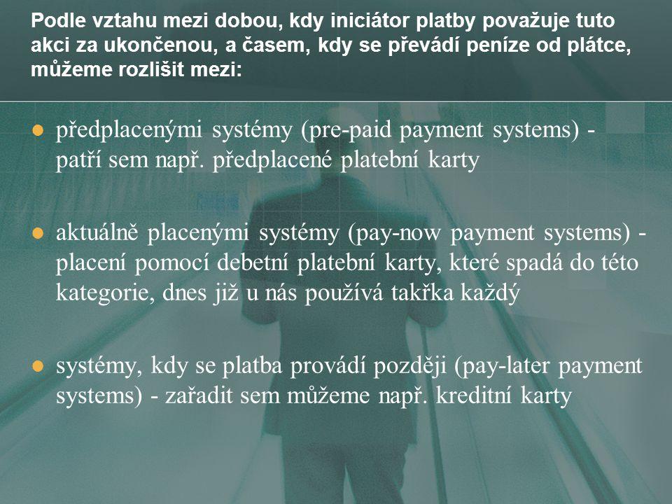 Podle vztahu mezi dobou, kdy iniciátor platby považuje tuto akci za ukončenou, a časem, kdy se převádí peníze od plátce, můžeme rozlišit mezi: předplacenými systémy (pre-paid payment systems) - patří sem např.