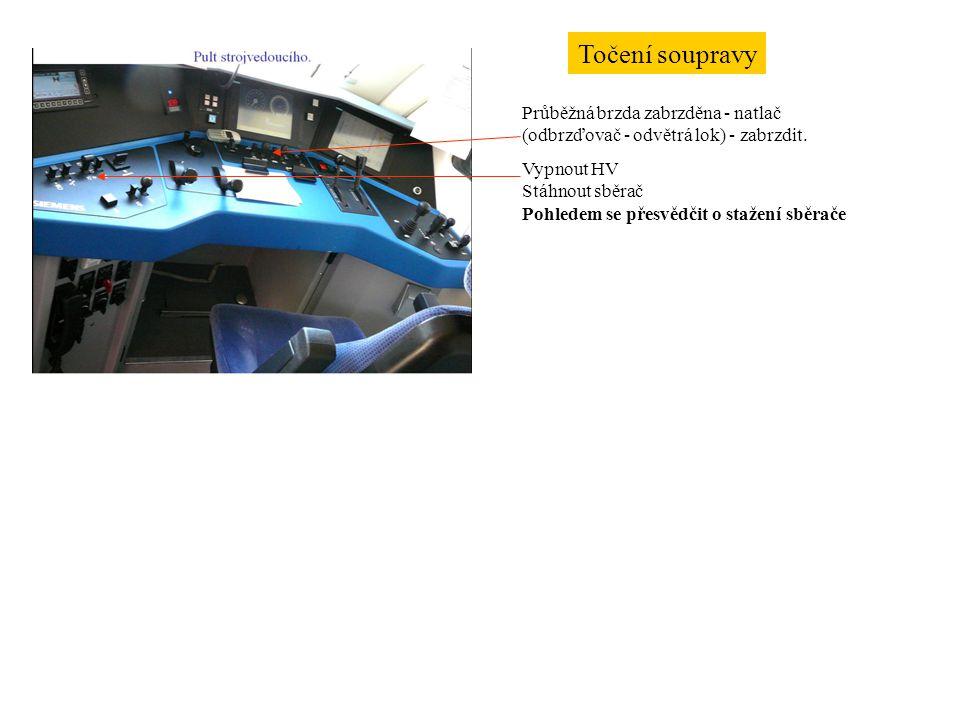 Točení soupravy Průběžná brzda zabrzděna - natlač (odbrzďovač - odvětrá lok) - zabrzdit. Vypnout HV Stáhnout sběrač Pohledem se přesvědčit o stažení s