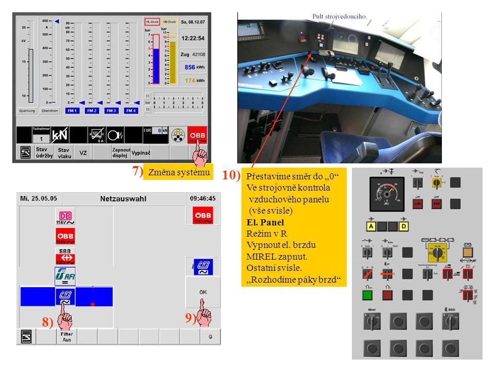 """Změna systému 7) 9) 8) 10) Přestavíme směr do """"0"""" Ve strojovně kontrola vzduchového panelu (vše svisle) El. Panel Režim v R Vypnout el. brzdu MIREL za"""