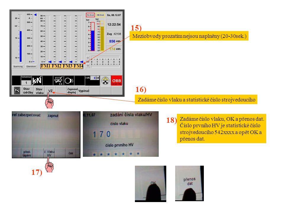 FM1 FM2 FM3 FM4 Meziobvody prozatím nejsou naplněny (20-30sek.) Zadáme číslo vlaku a statistické číslo strojvedoucího 15) 16) 17) 18) Zadáme číslo vla