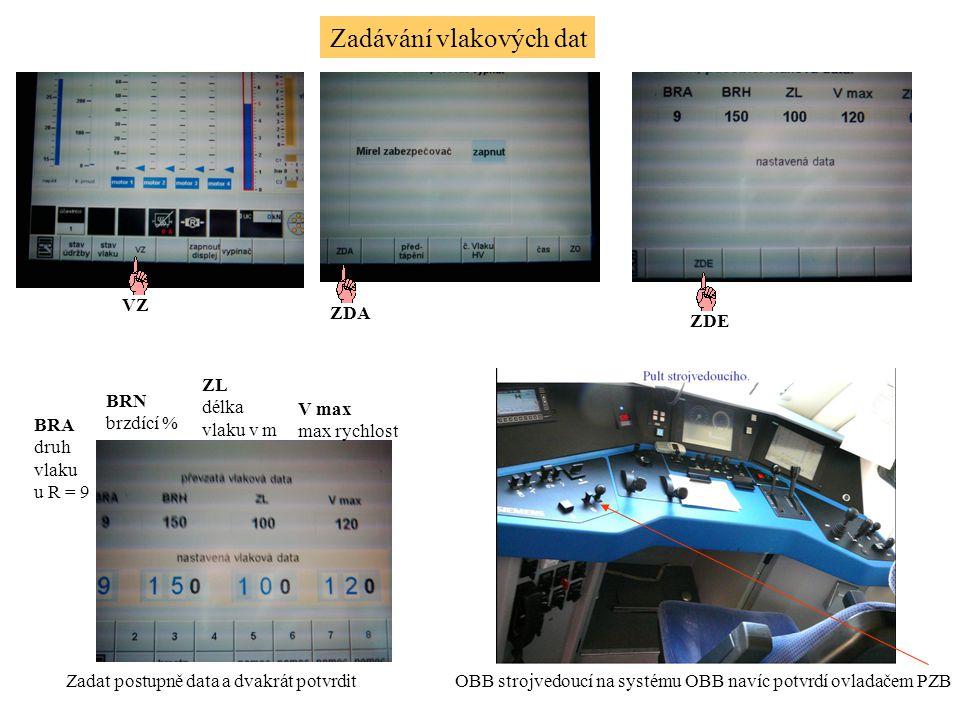 Zadávání vlakových dat VZ ZDA ZDE BRA druh vlaku u R = 9 BRN brzdící % ZL délka vlaku v m V max max rychlost Zadat postupně data a dvakrát potvrditOBB