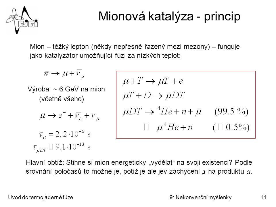 Úvod do termojaderné fúze9: Nekonvenční myšlenky12 Mionová katalýza II Mionová katalýza   – pravděpodobnost zachycení mionu na   probability of sticking )