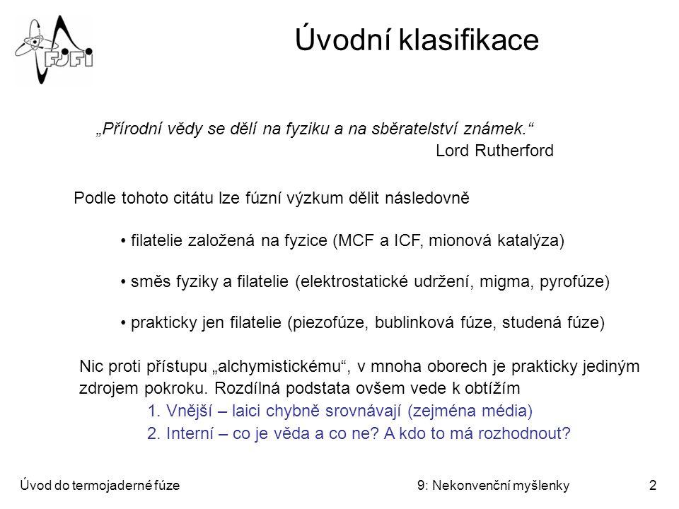 Úvod do termojaderné fúze9: Nekonvenční myšlenky3 Elektrostatické udržení Oleg Lavrentěv Philo Farnsworth navrhl Fusor (známý i jako průkopník televize) Robert Hirsch – autor současné (jednodušší) podoby Zaslal z vojenské služby Stalinovi návrh reaktoru s elektrostatickým udržením.