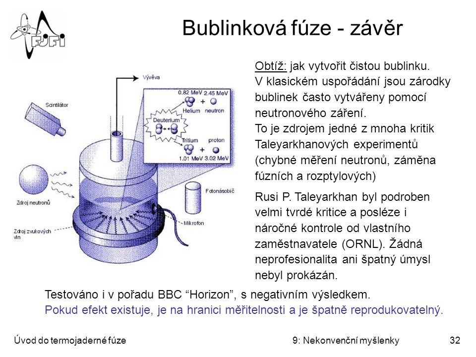 """Úvod do termojaderné fúze9: Nekonvenční myšlenky33 Závěr různé nápady na realizaci fúze by měly mít možnost """"volné soutěže ."""