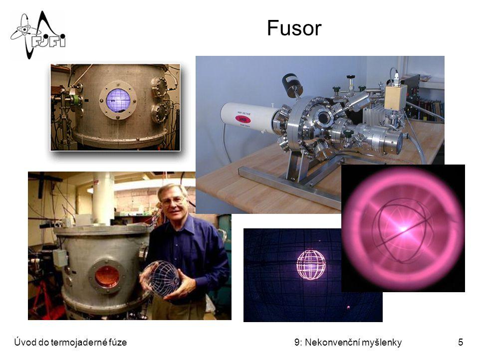 Úvod do termojaderné fúze9: Nekonvenční myšlenky6 Fusor Zajímavost: fusor je velmi oblíbený mezi amatéry www.fusor.net Fusor