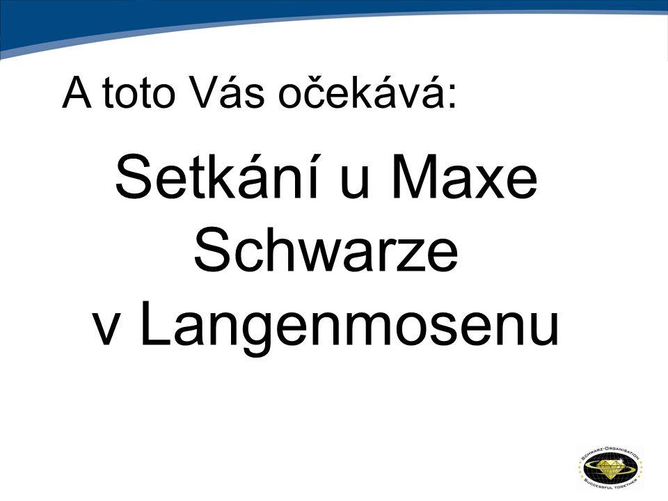 A toto Vás očekává: Setkání u Maxe Schwarze v Langenmosenu