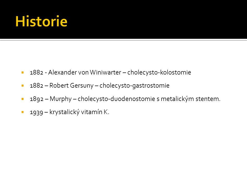  1882 - Alexander von Winiwarter – cholecysto-kolostomie  1882 – Robert Gersuny – cholecysto-gastrostomie  1892 – Murphy – cholecysto-duodenostomie