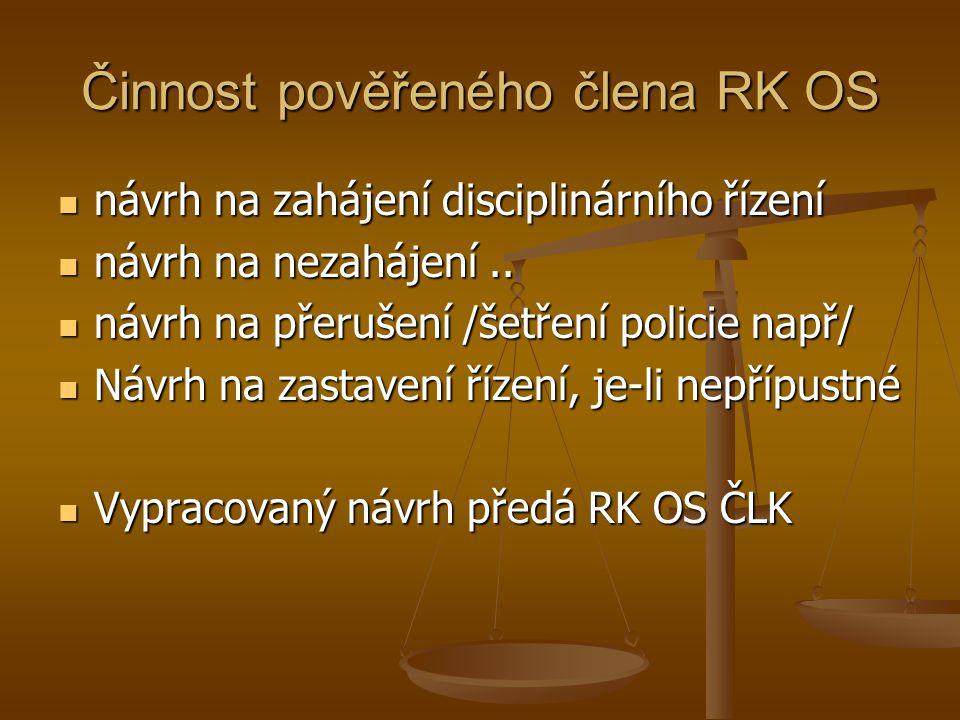 Činnost pověřeného člena RK OS návrh na zahájení disciplinárního řízení návrh na zahájení disciplinárního řízení návrh na nezahájení..