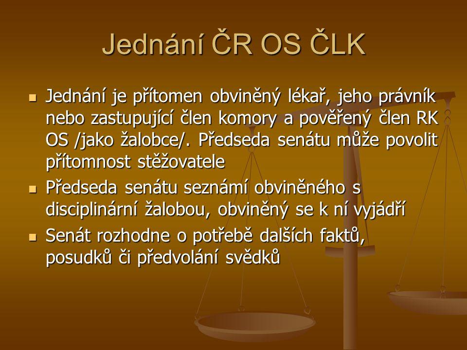 Jednání ČR OS ČLK Jednání je přítomen obviněný lékař, jeho právník nebo zastupující člen komory a pověřený člen RK OS /jako žalobce/.