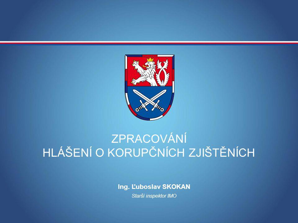 ZPRACOVÁNÍ HLÁŠENÍ O KORUPČNÍCH ZJIŠTĚNÍCH Starší inspektor IMO Ing. Ľuboslav SKOKAN