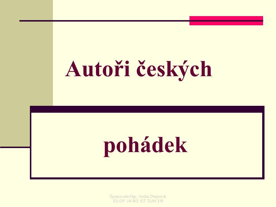 Autoři českých pohádek Zpracovala Mgr. Jindra Chejnová, EU-OP VK-III/2 ICT DUM 319