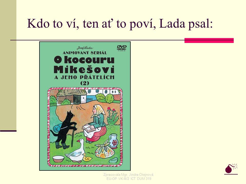 Kdo to ví, ten ať to poví, Lada psal:  Zpracovala Mgr. Jindra Chejnová, EU-OP VK-III/2 ICT DUM 319