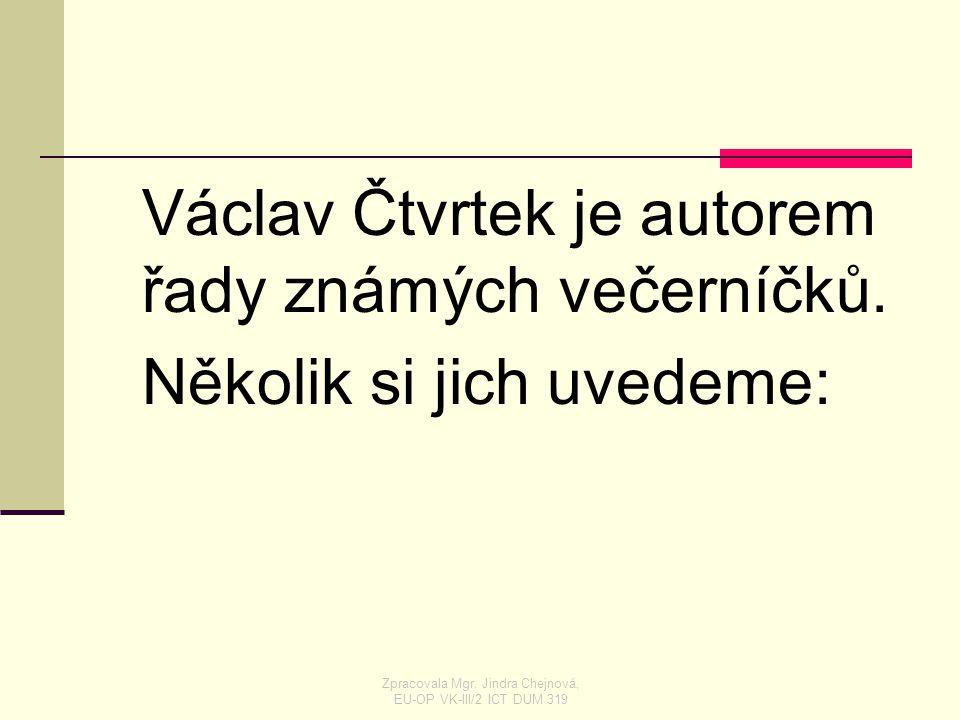 Václav Čtvrtek je autorem řady známých večerníčků. Několik si jich uvedeme: Zpracovala Mgr. Jindra Chejnová, EU-OP VK-III/2 ICT DUM 319