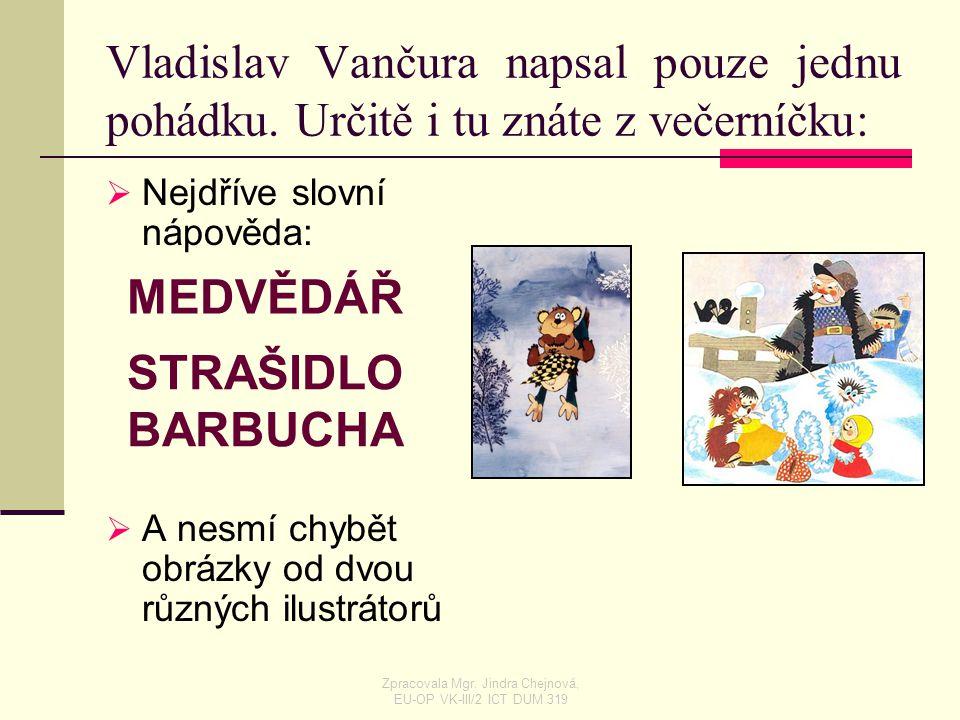 Vladislav Vančura napsal pouze jednu pohádku. Určitě i tu znáte z večerníčku: NNejdříve slovní nápověda: AA nesmí chybět obrázky od dvou různých i