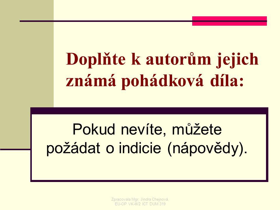 Doplňte k autorům jejich známá pohádková díla: Pokud nevíte, můžete požádat o indicie (nápovědy). Zpracovala Mgr. Jindra Chejnová, EU-OP VK-III/2 ICT