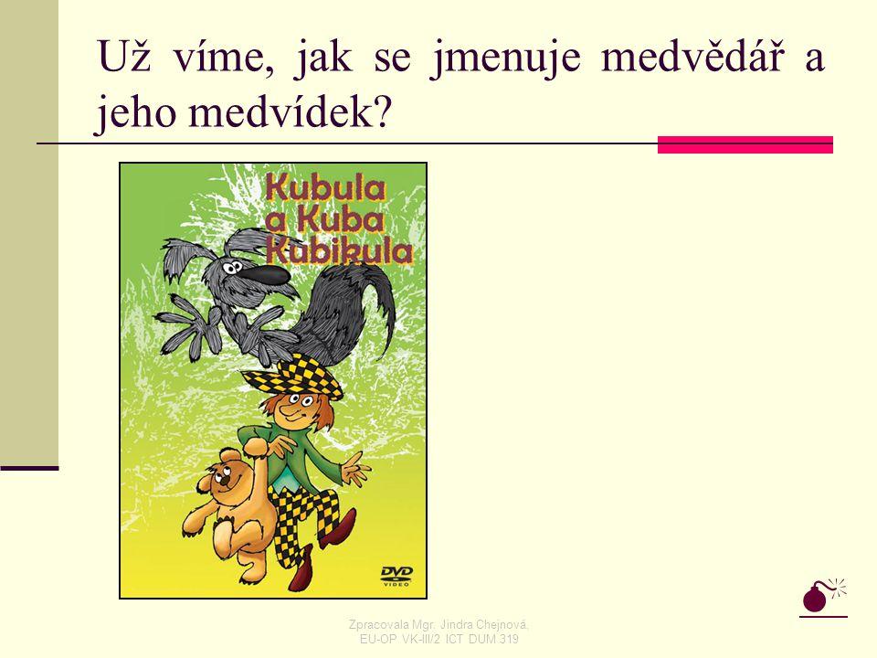 Už víme, jak se jmenuje medvědář a jeho medvídek?  Zpracovala Mgr. Jindra Chejnová, EU-OP VK-III/2 ICT DUM 319