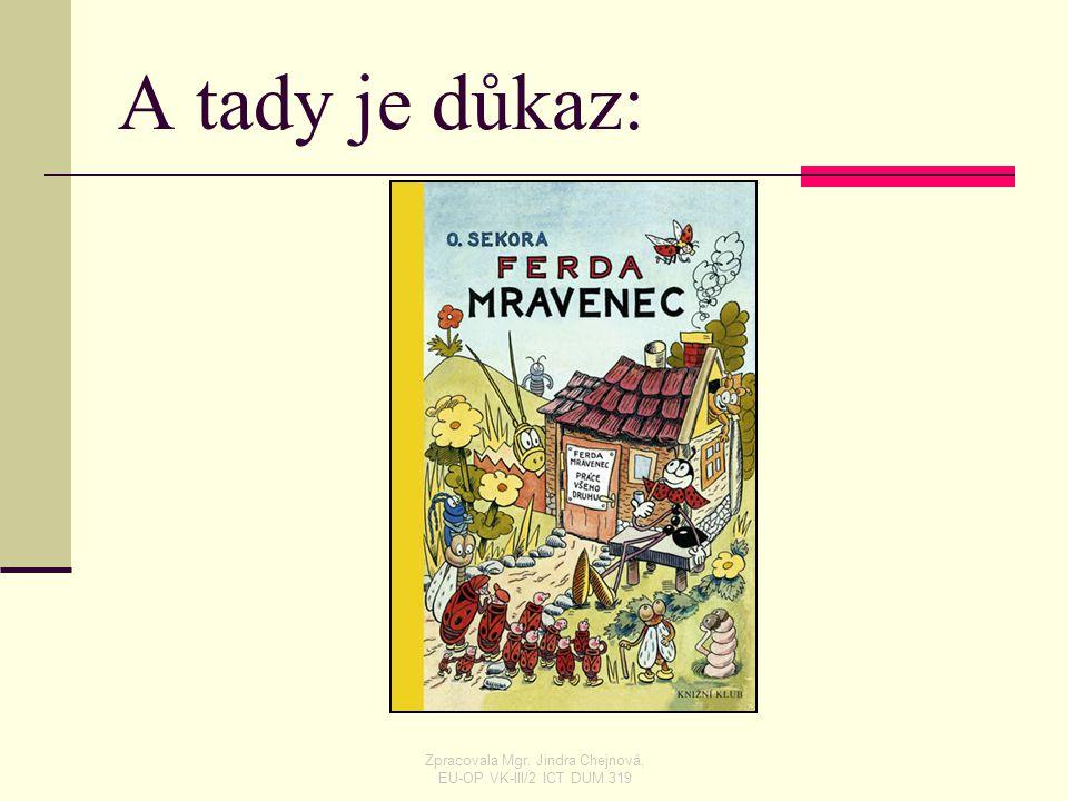 A tady je důkaz: Zpracovala Mgr. Jindra Chejnová, EU-OP VK-III/2 ICT DUM 319