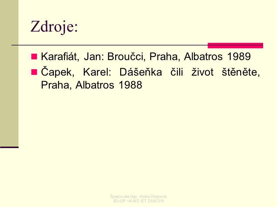 Zdroje: Karafiát, Jan: Broučci, Praha, Albatros 1989 Čapek, Karel: Dášeňka čili život štěněte, Praha, Albatros 1988 Zpracovala Mgr. Jindra Chejnová, E