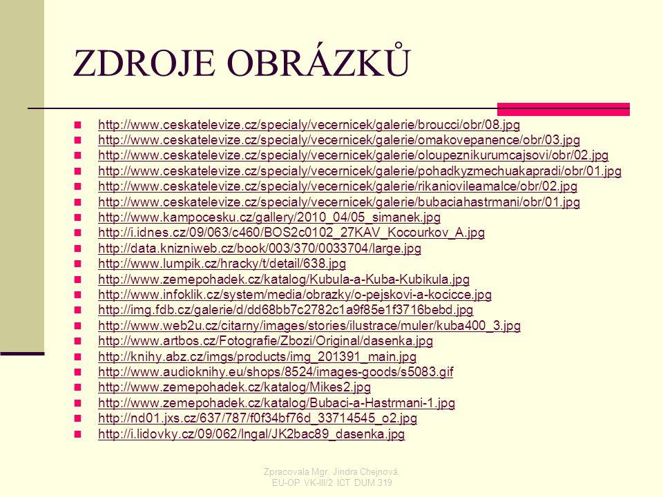 ZDROJE OBRÁZKŮ http://www.ceskatelevize.cz/specialy/vecernicek/galerie/broucci/obr/08.jpg http://www.ceskatelevize.cz/specialy/vecernicek/galerie/omak