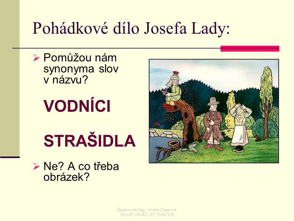 Pohádkové dílo Josefa Lady: PPomůžou nám synonyma slov v názvu? NNe? A co třeba obrázek? VODNÍCI STRAŠIDLA Zpracovala Mgr. Jindra Chejnová, EU-OP