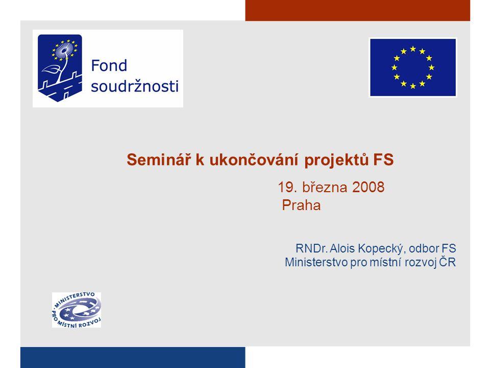 Seminář k ukončování projektů FS 19. března 2008 Praha RNDr.
